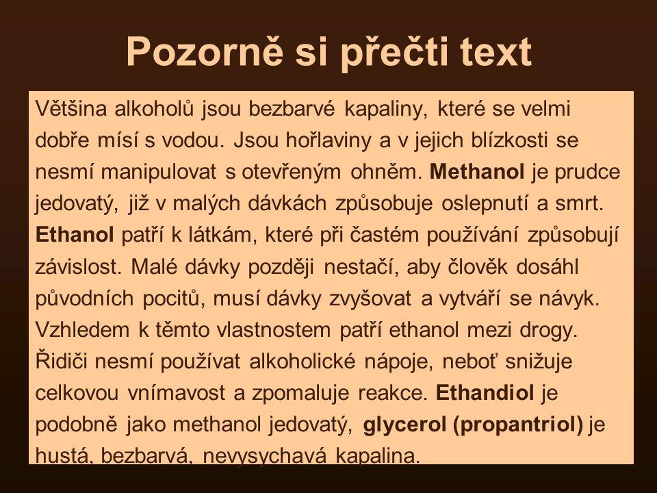 17 Pozorně si přečti text Většina alkoholů jsou bezbarvé kapaliny, které se velmi dobře mísí s vodou. Jsou hořlaviny a v jejich blízkosti se nesmí man