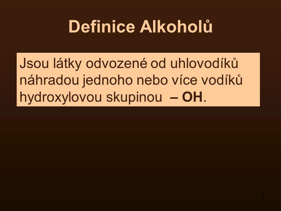 2 Definice Alkoholů Jsou látky odvozené od uhlovodíků náhradou jednoho nebo více vodíků hydroxylovou skupinou – OH.