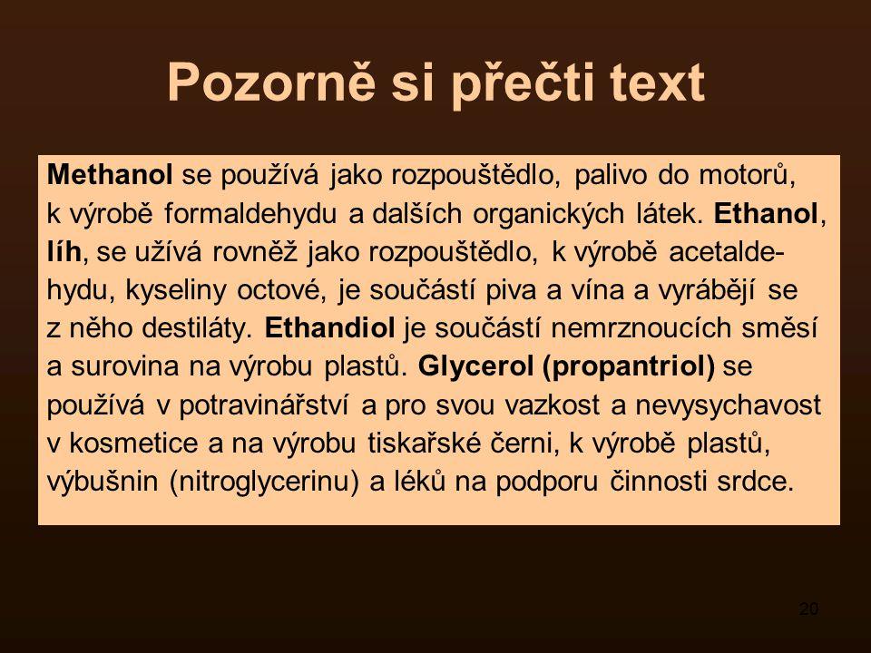 20 Pozorně si přečti text Methanol se používá jako rozpouštědlo, palivo do motorů, k výrobě formaldehydu a dalších organických látek. Ethanol, líh, se