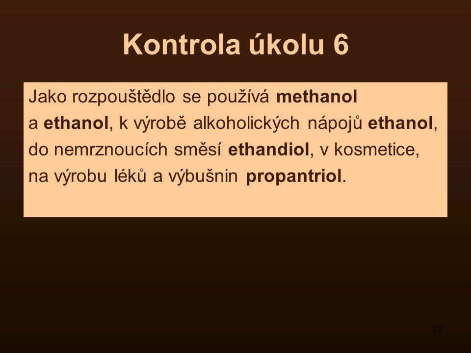 22 Kontrola úkolu 6 Jako rozpouštědlo se používá methanol a ethanol, k výrobě alkoholických nápojů ethanol, do nemrznoucích směsí ethandiol, v kosmeti