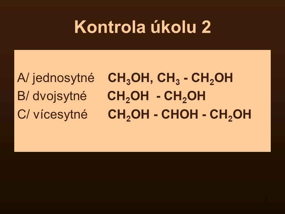 7 Kontrola úkolu 2 A/ jednosytné CH 3 OH, CH 3 - CH 2 OH B/ dvojsytné CH 2 OH - CH 2 OH C/ vícesytné CH 2 OH - CHOH - CH 2 OH