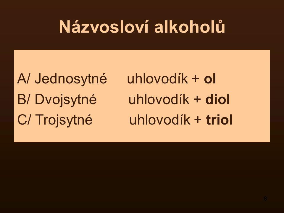 8 Názvosloví alkoholů A/ Jednosytné uhlovodík + ol B/ Dvojsytné uhlovodík + diol C/ Trojsytné uhlovodík + triol