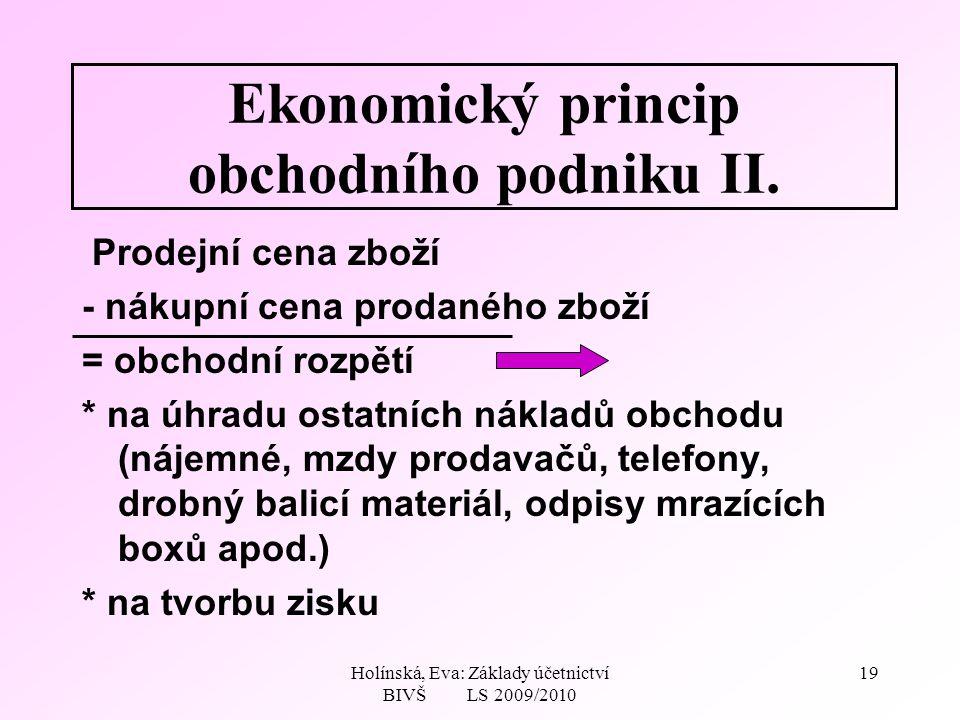 Holínská, Eva: Základy účetnictví BIVŠ LS 2009/2010 19 Ekonomický princip obchodního podniku II.