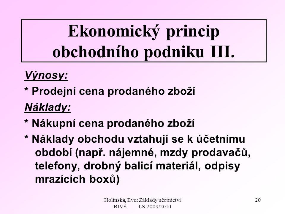 Holínská, Eva: Základy účetnictví BIVŠ LS 2009/2010 20 Ekonomický princip obchodního podniku III.