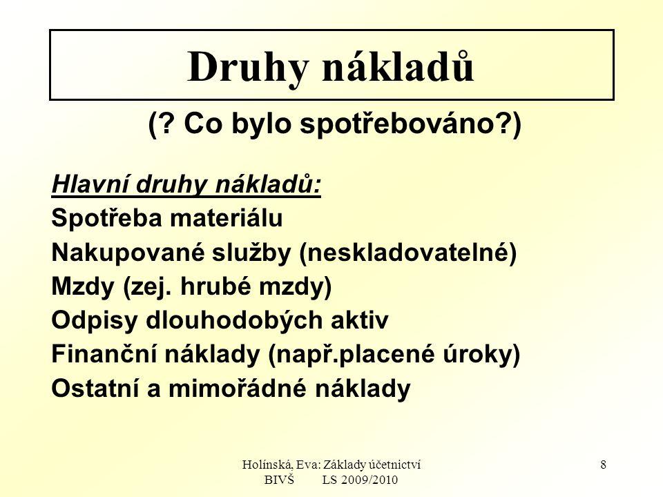 Holínská, Eva: Základy účetnictví BIVŠ LS 2009/2010 8 Druhy nákladů (.