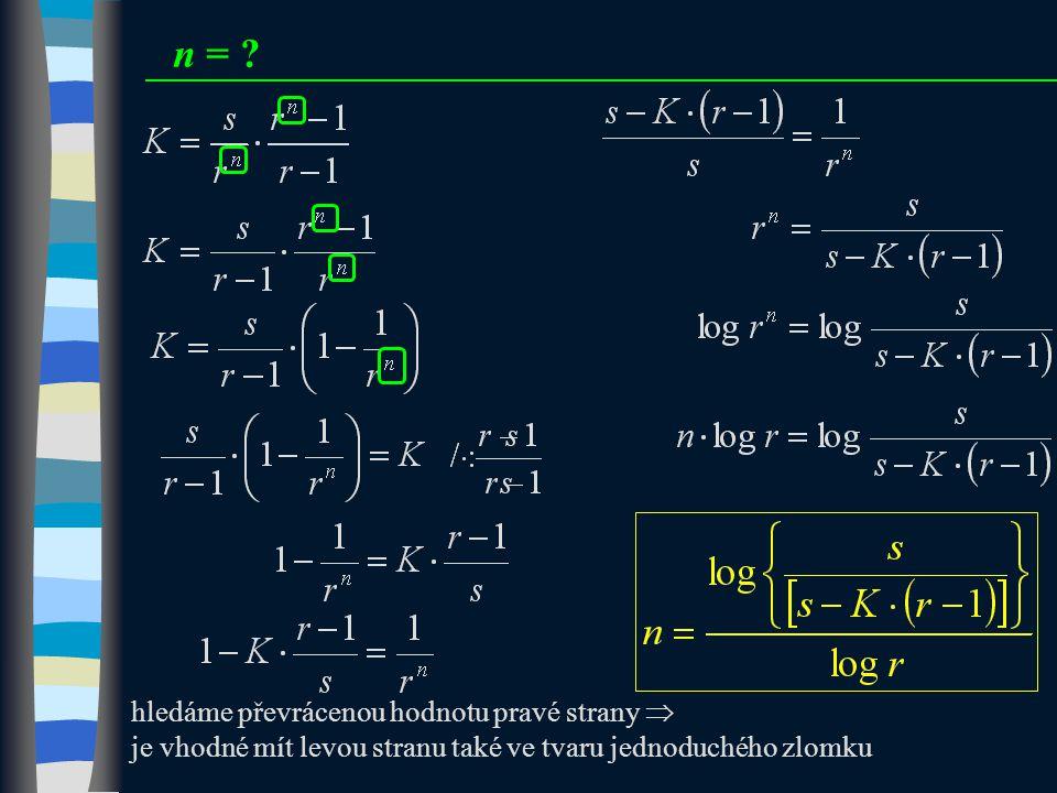 n = ? hledáme převrácenou hodnotu pravé strany  je vhodné mít levou stranu také ve tvaru jednoduchého zlomku