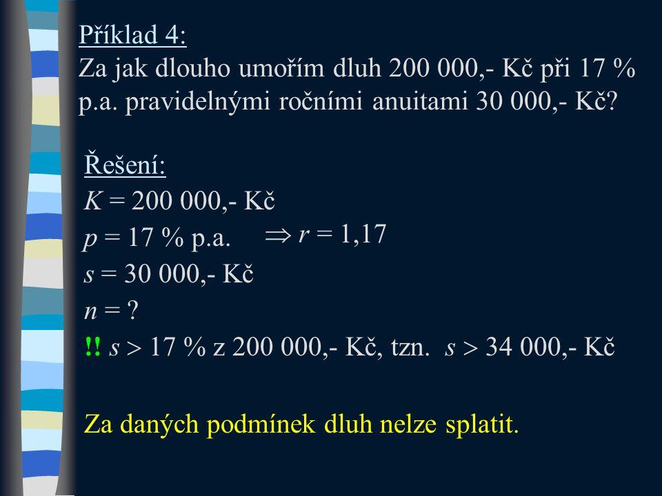 Příklad 4: Za jak dlouho umořím dluh 200 000,- Kč při 17 % p.a. pravidelnými ročními anuitami 30 000,- Kč? Řešení: K = 200 000,- Kč p = 17 % p.a. s =