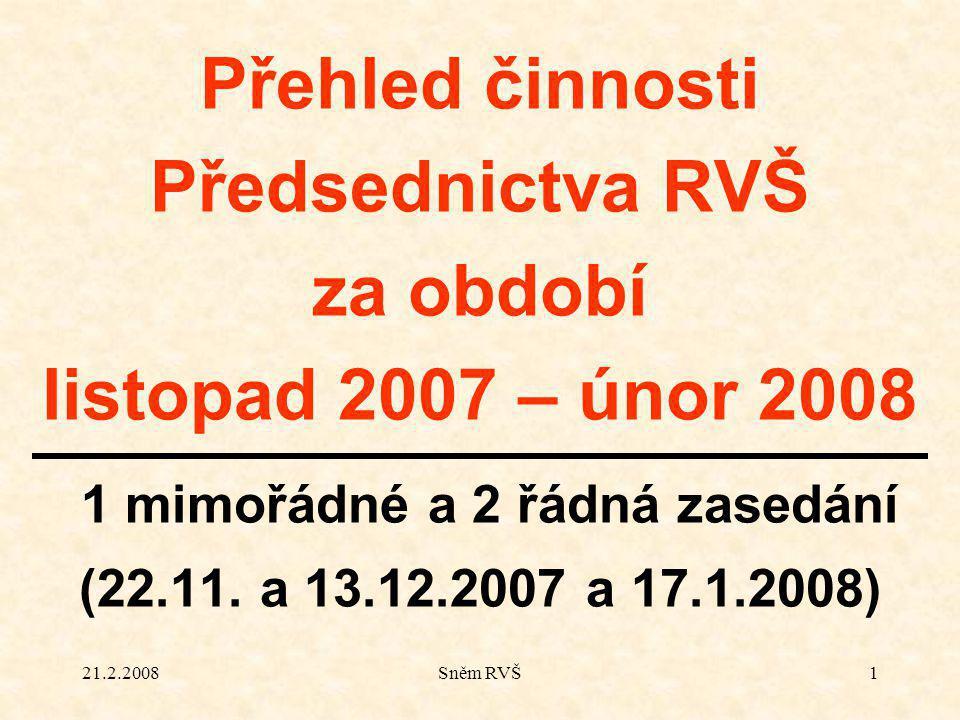 21.2.2008Sněm RVŠ1 Přehled činnosti Předsednictva RVŠ za období listopad 2007 – únor 2008 1 mimořádné a 2 řádná zasedání (22.11.