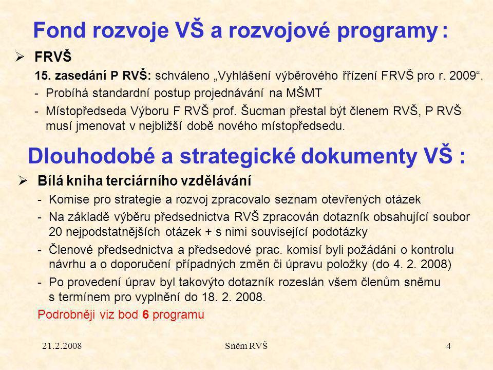 """21.2.2008Sněm RVŠ4  FRVŠ 15. zasedání P RVŠ: schváleno """"Vyhlášení výběrového řřízení FRVŠ pro r."""