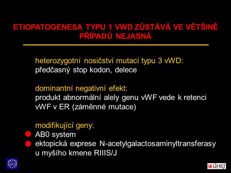 heterozygotní nosičství mutací typu 3 vWD: předčasný stop kodon, delece dominantní negativní efekt: produkt abnormální alely genu vWF vede k retenci v