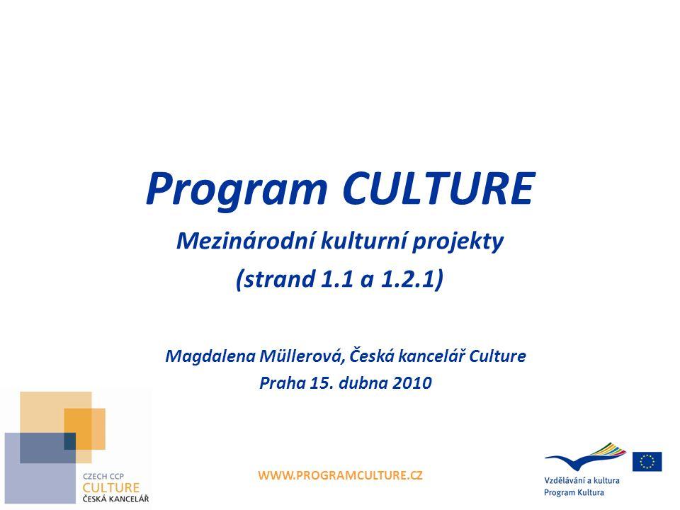 WWW.PROGRAMCULTURE.CZ Program CULTURE Mezinárodní kulturní projekty (strand 1.1 a 1.2.1) Magdalena Müllerová, Česká kancelář Culture Praha 15. dubna 2