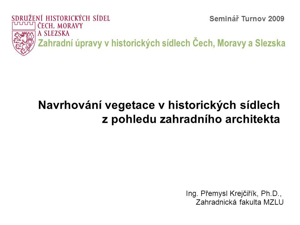 Zahradní úpravy v historických sídlech Čech, Moravy a Slezska Seminář Turnov 2009 Navrhování vegetace v historických sídlech z pohledu zahradního arch
