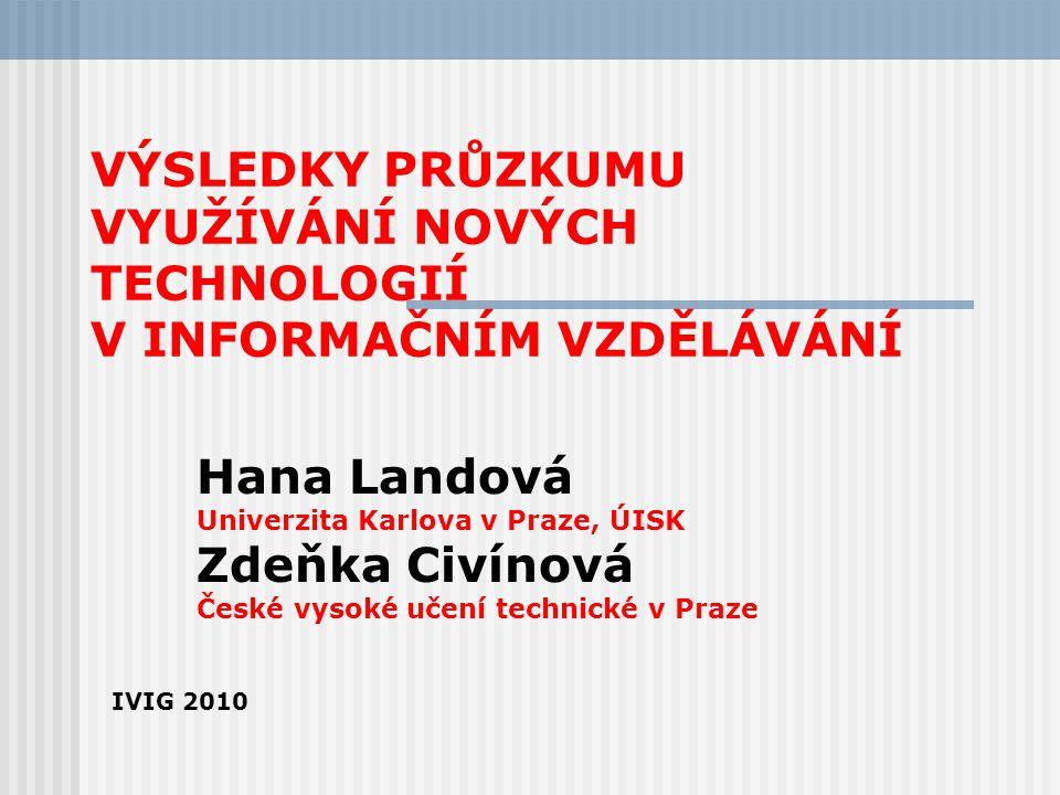 VÝSLEDKY PRŮZKUMU VYUŽÍVÁNÍ NOVÝCH TECHNOLOGIÍ V INFORMAČNÍM VZDĚLÁVÁNÍ IVIG 2010 Hana Landová Univerzita Karlova v Praze, ÚISK Zdeňka Civínová České