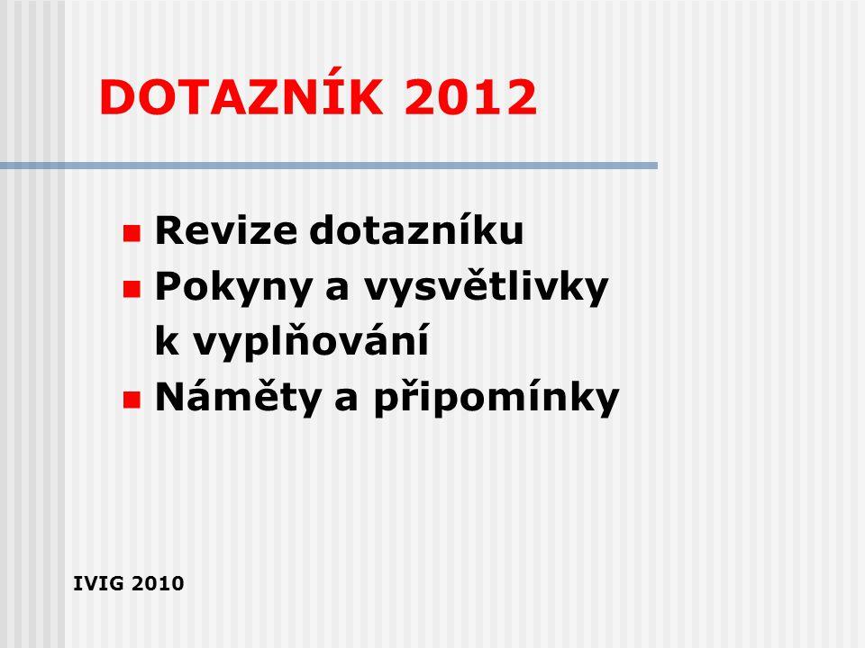 DOTAZNÍK 2012 Revize dotazníku Pokyny a vysvětlivky k vyplňování Náměty a připomínky IVIG 2010