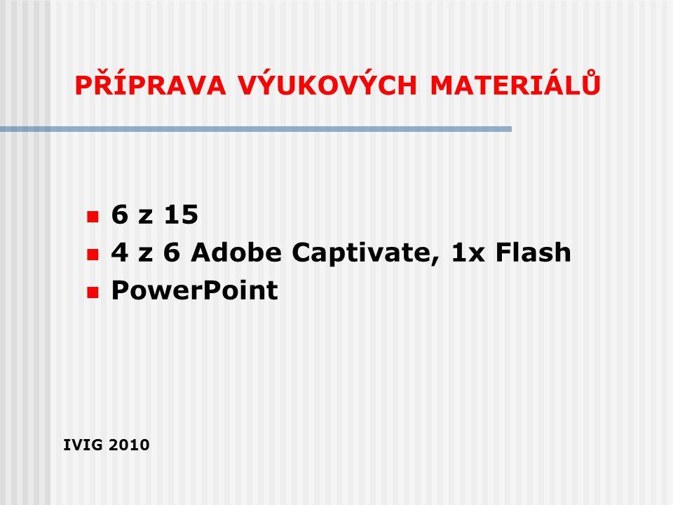 PŘÍPRAVA VÝUKOVÝCH MATERIÁLŮ 6 z 15 4 z 6 Adobe Captivate, 1x Flash PowerPoint IVIG 2010