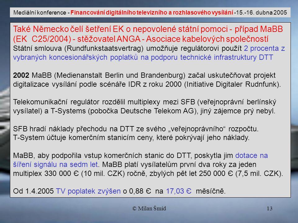 © Milan Šmíd13 Mediální konference - Financování digitálního televizního a rozhlasového vysílání -15.-16.
