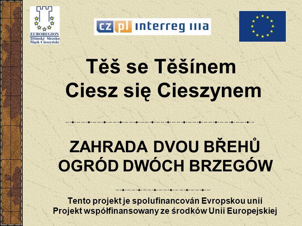 Těš se Těšínem Ciesz się Cieszynem ZAHRADA DVOU BŘEHŮ OGRÓD DWÓCH BRZEGÓW Tento projekt je spolufinancován Evropskou unií Projekt współfinansowany ze
