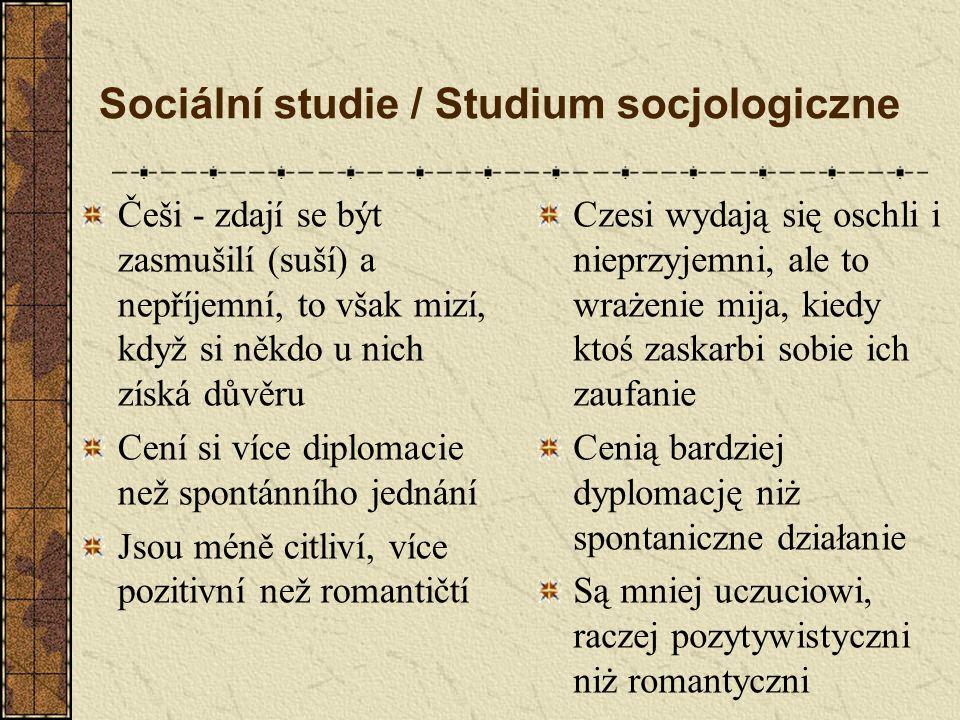 Češi - zdají se být zasmušilí (suší) a nepříjemní, to však mizí, když si někdo u nich získá důvěru Cení si více diplomacie než spontánního jednání Jso