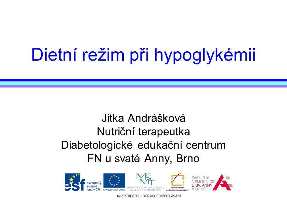 Dietní režim při hypoglykémii Jitka Andrášková Nutriční terapeutka Diabetologické edukační centrum FN u svaté Anny, Brno