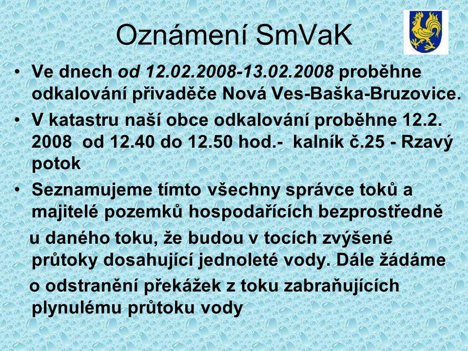 Oznámení SmVaK Ve dnech od 12.02.2008-13.02.2008 proběhne odkalování přivaděče Nová Ves-Baška-Bruzovice.
