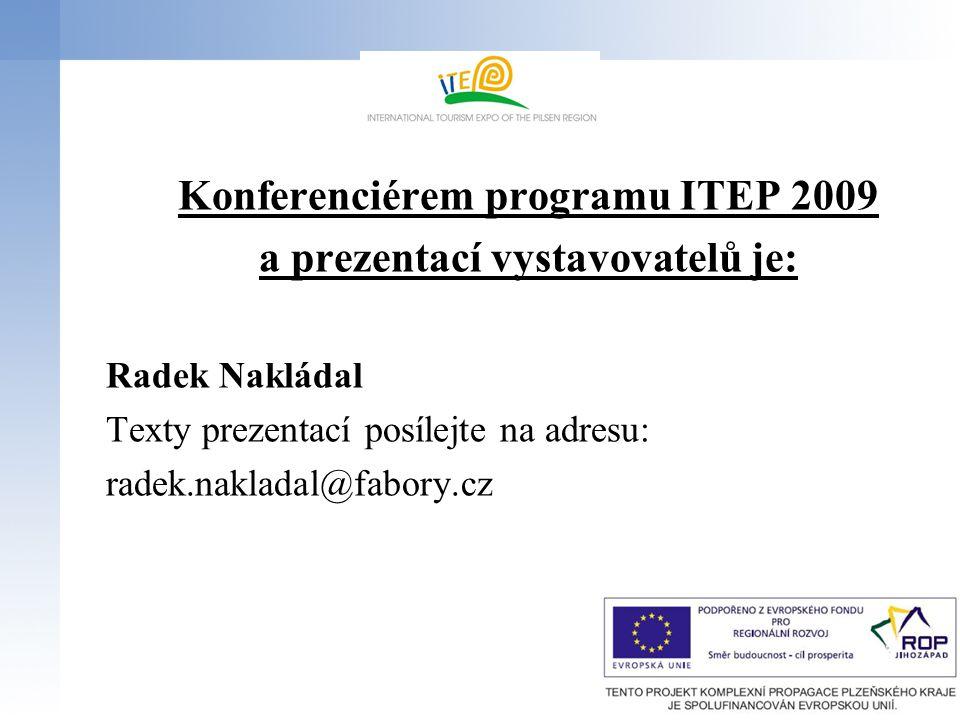 Konferenciérem programu ITEP 2009 a prezentací vystavovatelů je: Radek Nakládal Texty prezentací posílejte na adresu: radek.nakladal@fabory.cz
