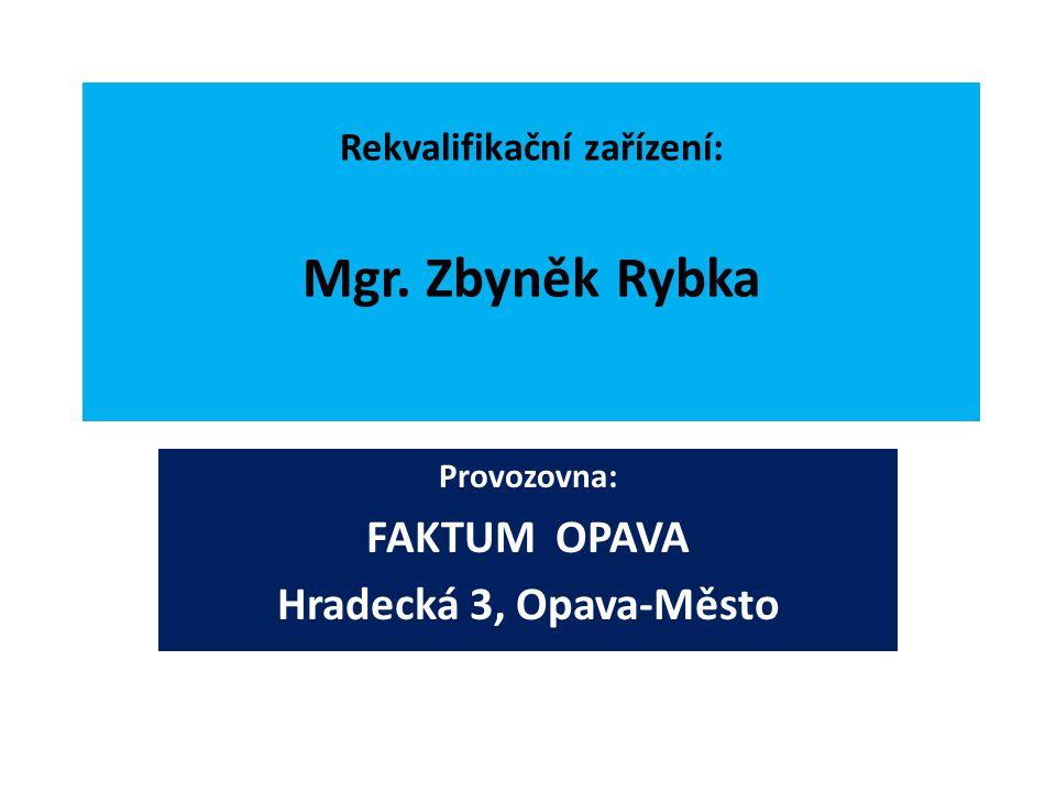 Rekvalifikační zařízení: Mgr. Zbyněk Rybka Provozovna: FAKTUM OPAVA Hradecká 3, Opava-Město