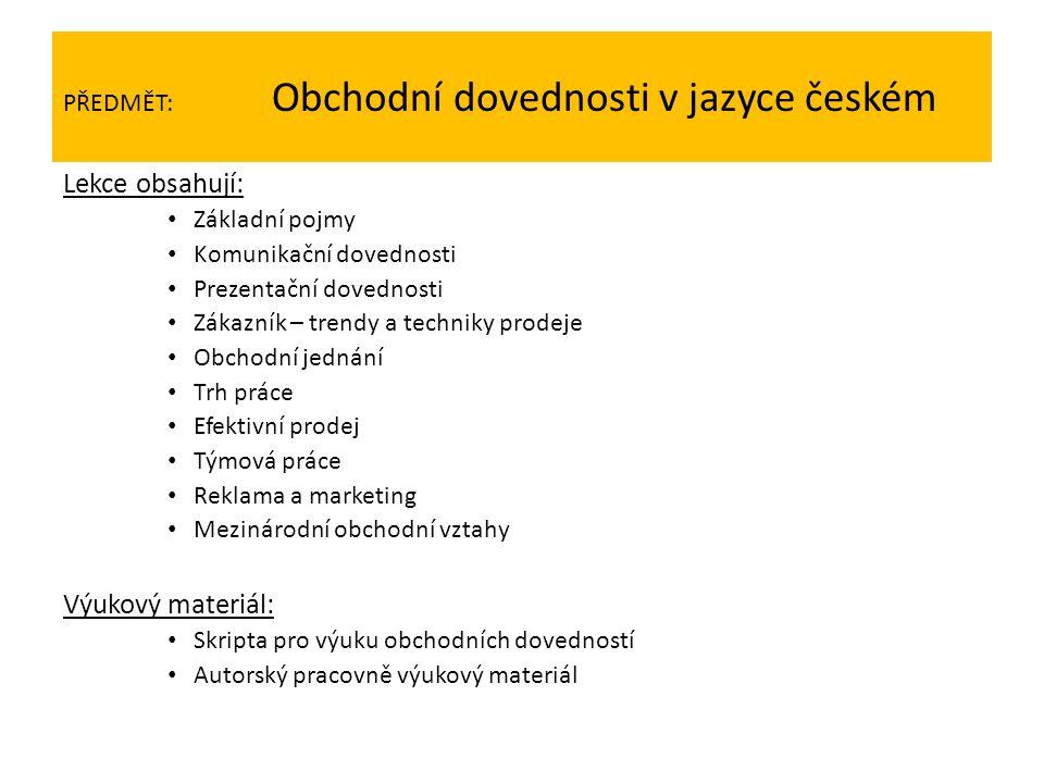 PŘEDMĚT: Obchodní dovednosti v jazyce českém Lekce obsahují: Základní pojmy Komunikační dovednosti Prezentační dovednosti Zákazník – trendy a techniky