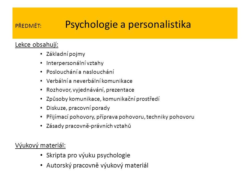 PŘEDMĚT: Psychologie a personalistika Lekce obsahují: Základní pojmy Interpersonální vztahy Poslouchání a naslouchání Verbální a neverbální komunikace