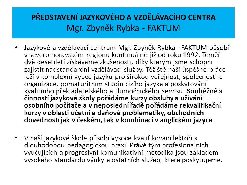 PŘEDSTAVENÍ JAZYKOVÉHO A VZDĚLÁVACÍHO CENTRA Mgr. Zbyněk Rybka - FAKTUM Jazykové a vzdělávací centrum Mgr. Zbyněk Rybka - FAKTUM působí v severomoravs