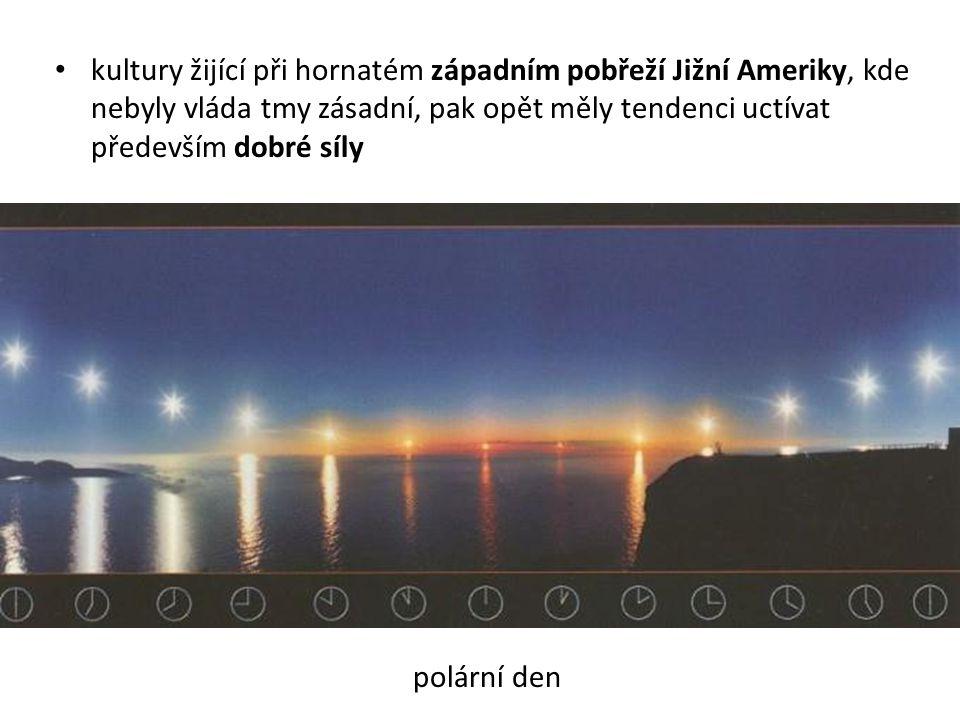 kultury žijící při hornatém západním pobřeží Jižní Ameriky, kde nebyly vláda tmy zásadní, pak opět měly tendenci uctívat především dobré síly polární