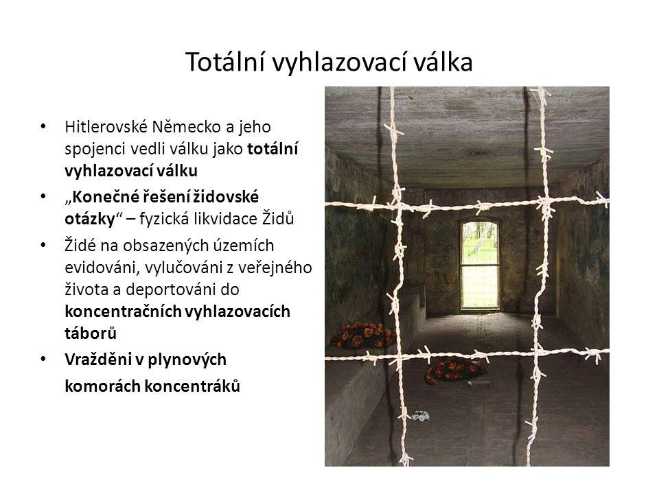 """Totální vyhlazovací válka Hitlerovské Německo a jeho spojenci vedli válku jako totální vyhlazovací válku """"Konečné řešení židovské otázky – fyzická likvidace Židů Židé na obsazených územích evidováni, vylučováni z veřejného života a deportováni do koncentračních vyhlazovacích táborů Vražděni v plynových komorách koncentráků"""