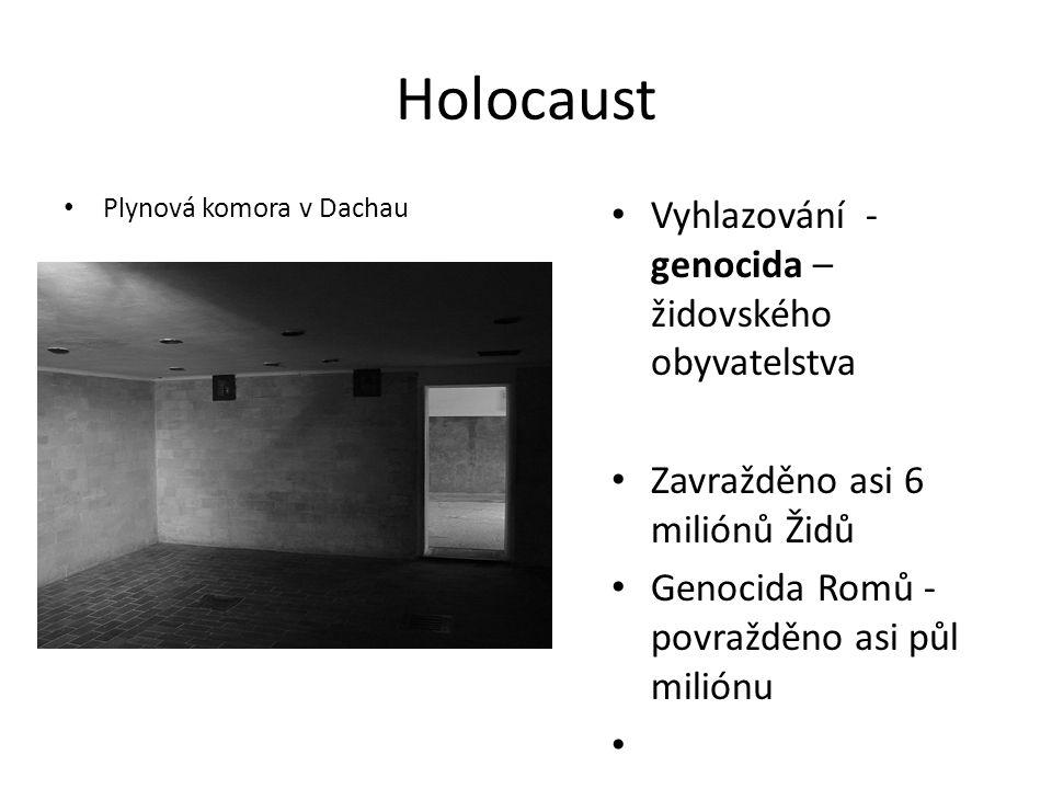 Holocaust Plynová komora v Dachau Vyhlazování - genocida – židovského obyvatelstva Zavražděno asi 6 miliónů Židů Genocida Romů - povražděno asi půl mi