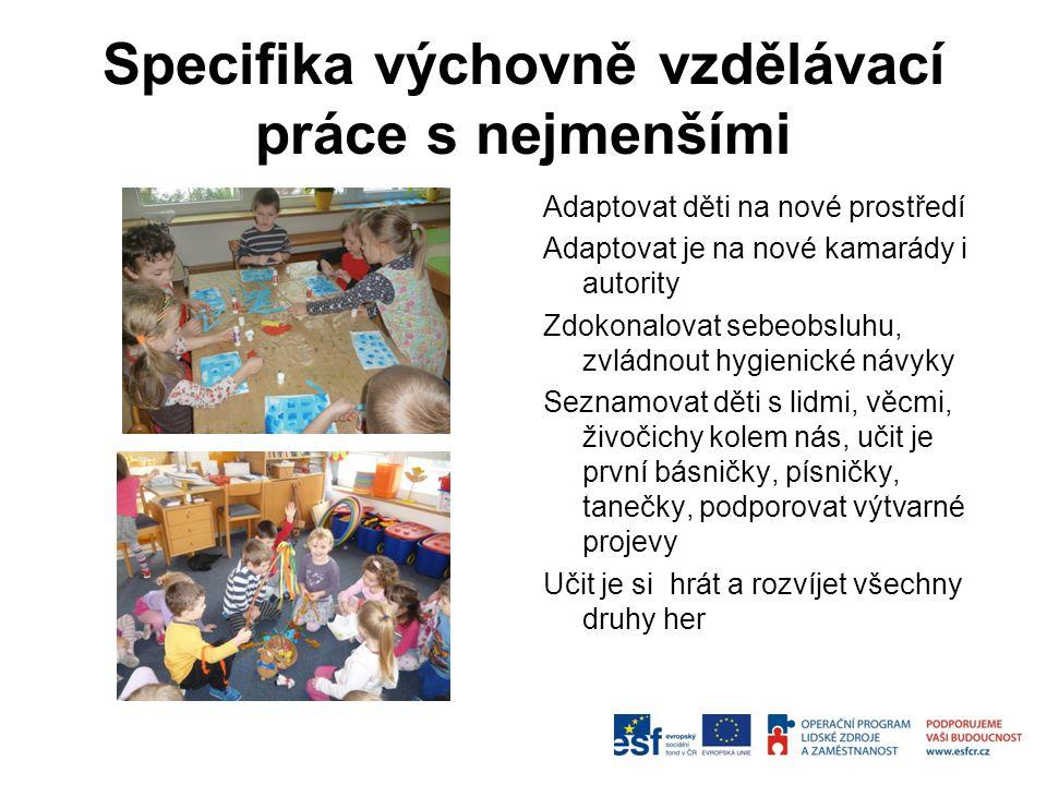 Specifika výchovně vzdělávací práce s nejmenšími Adaptovat děti na nové prostředí Adaptovat je na nové kamarády i autority Zdokonalovat sebeobsluhu, z