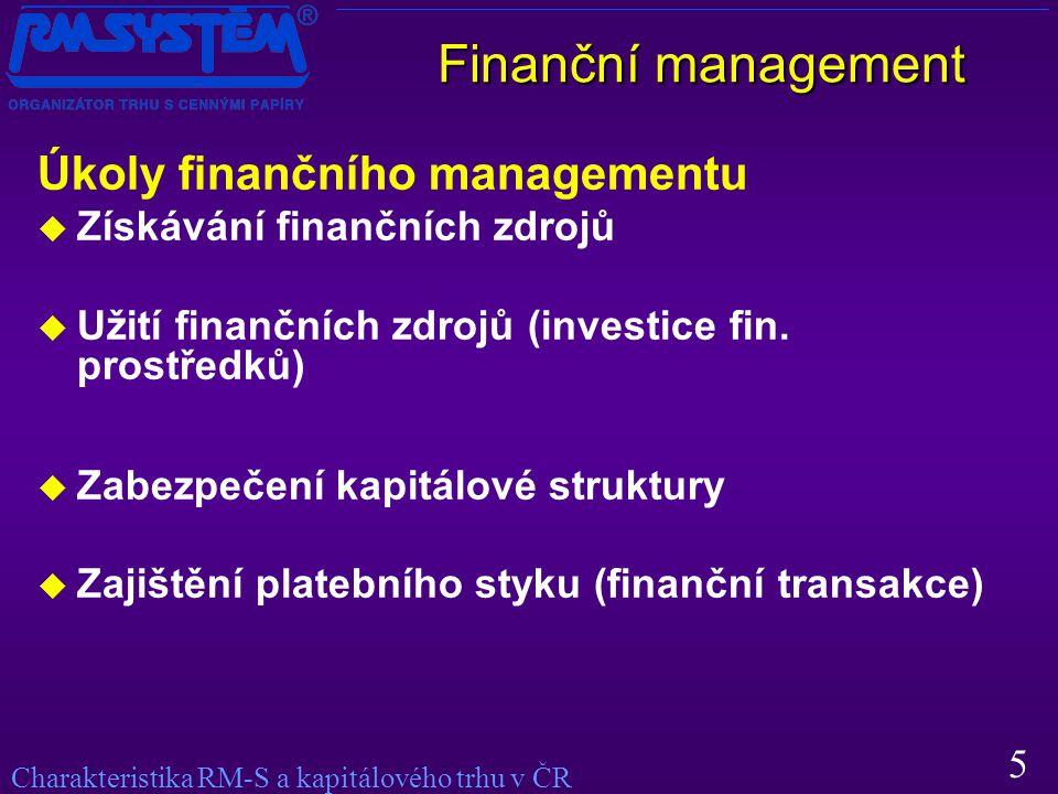 5 Charakteristika RM-S a kapitálového trhu v ČR Finanční management Úkoly finančního managementu  Získávání finančních zdrojů  Užití finančních zdrojů (investice fin.