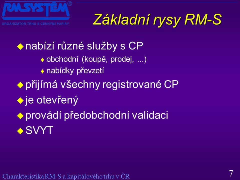 7 Základní rysy RM-S  nabízí různé služby s CP  obchodní (koupě, prodej,...)  nabídky převzetí  přijímá všechny registrované CP  je otevřený  provádí předobchodní validaci  SVYT Charakteristika RM-S a kapitálového trhu v ČR