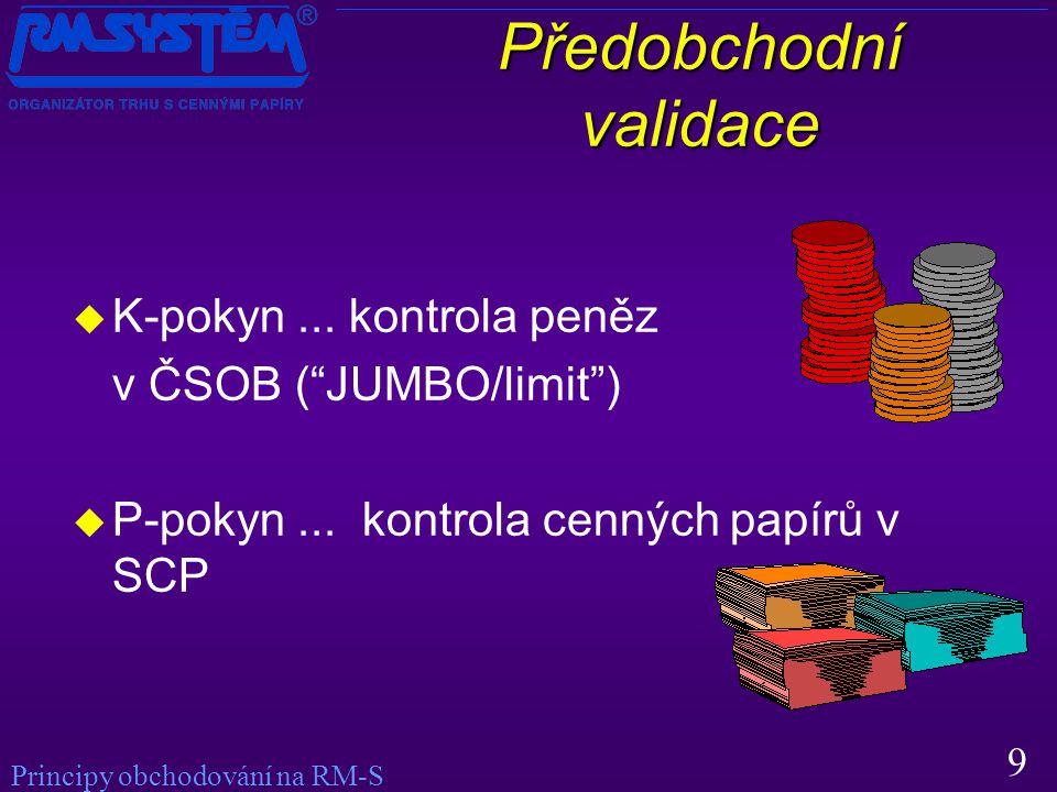 9 Předobchodní validace  K-pokyn... kontrola peněz v ČSOB ( JUMBO/limit )  P-pokyn...