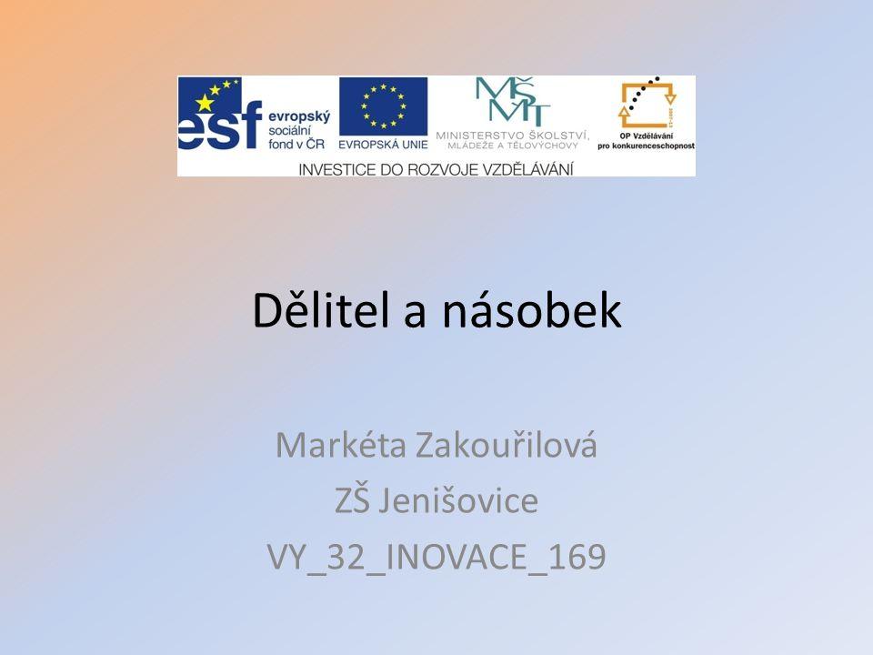 Dělitel a násobek Markéta Zakouřilová ZŠ Jenišovice VY_32_INOVACE_169