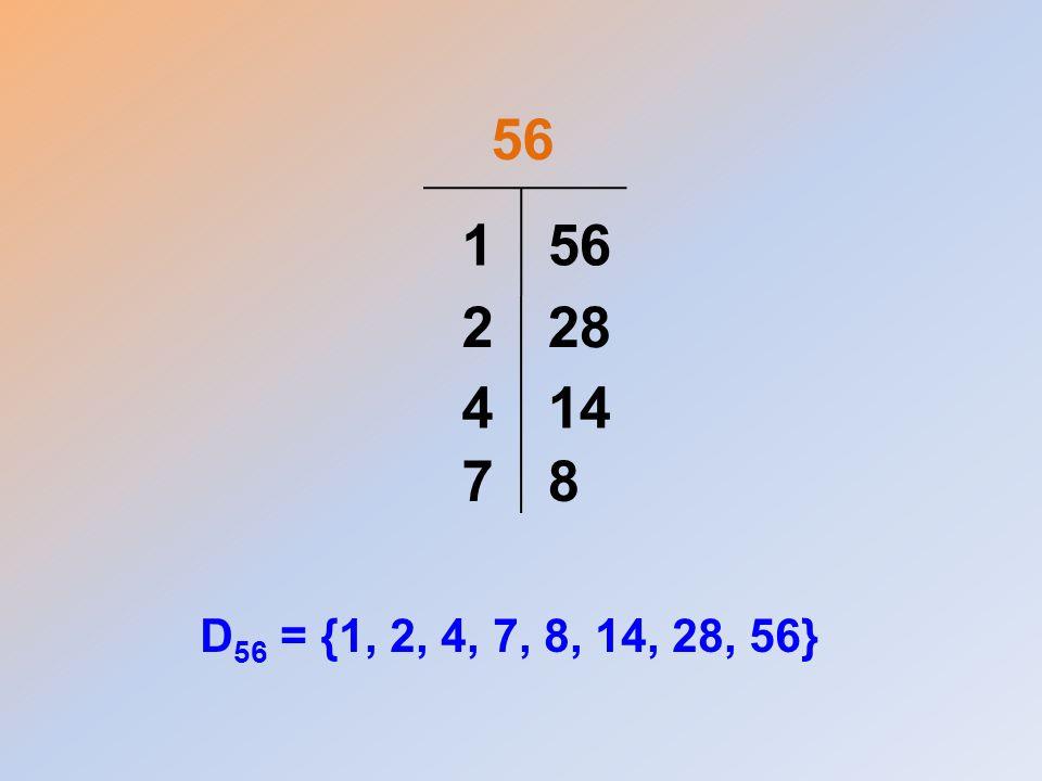 56 D 56 = {1, 2, 4, 7, 8, 14, 28, 56} 1 228 414 78