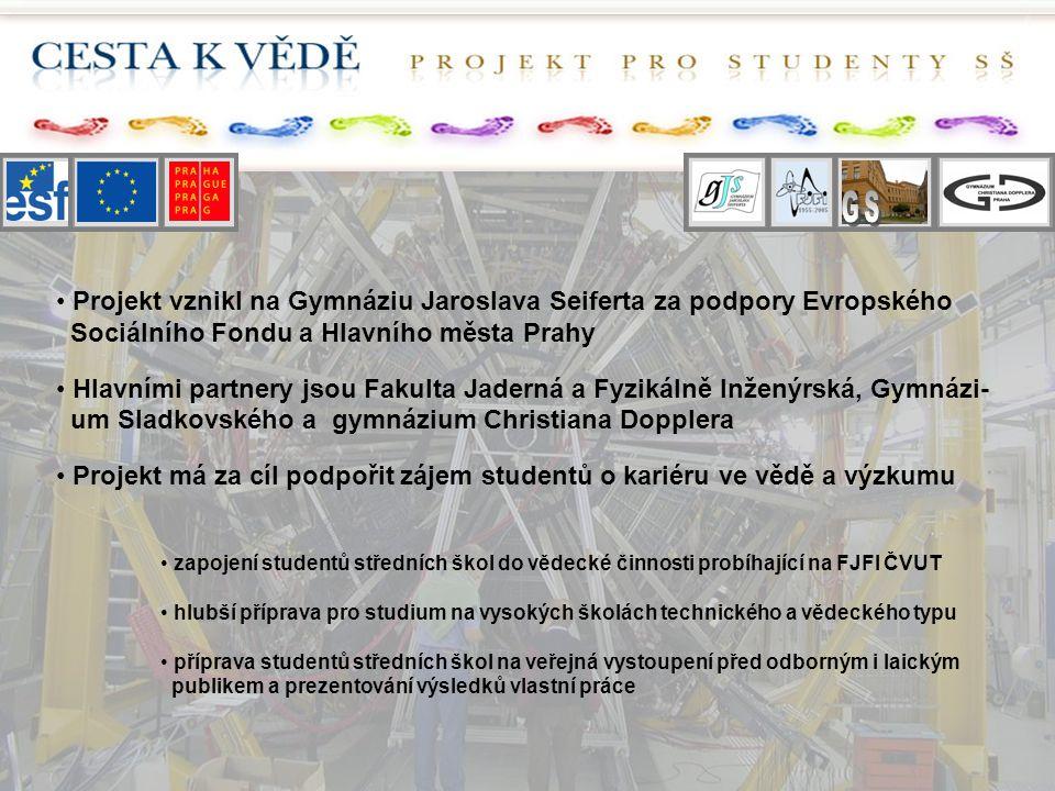 Projekt vznikl na Gymnáziu Jaroslava Seiferta za podpory Evropského Sociálního Fondu a Hlavního města Prahy Hlavními partnery jsou Fakulta Jaderná a F