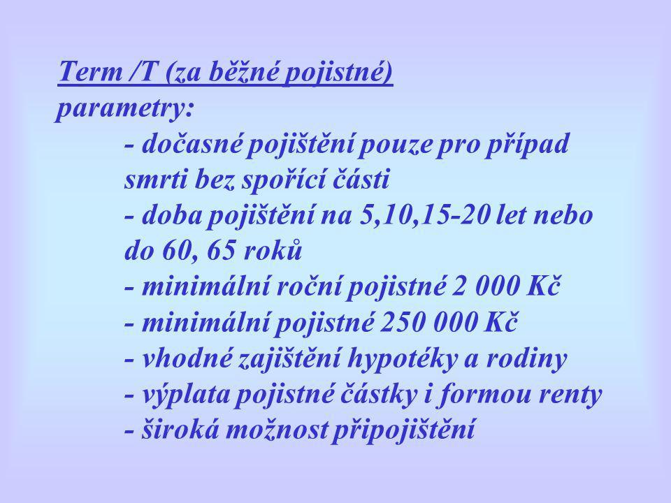 Term /T (za běžné pojistné) parametry: - dočasné pojištění pouze pro případ smrti bez spořící části - doba pojištění na 5,10,15-20 let nebo do 60, 65