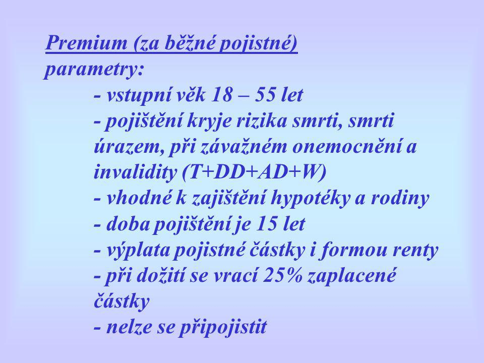 Premium (za běžné pojistné) parametry: - vstupní věk 18 – 55 let - pojištění kryje rizika smrti, smrti úrazem, při závažném onemocnění a invalidity (T