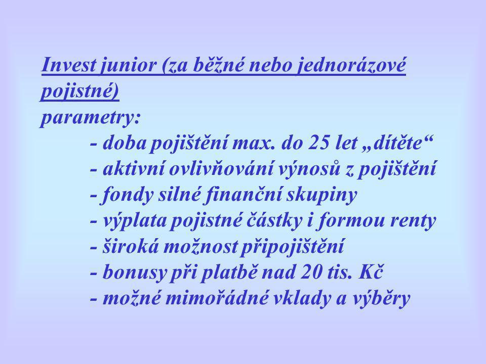"""Invest junior (za běžné nebo jednorázové pojistné) parametry: - doba pojištění max. do 25 let """"dítěte"""" - aktivní ovlivňování výnosů z pojištění - fond"""