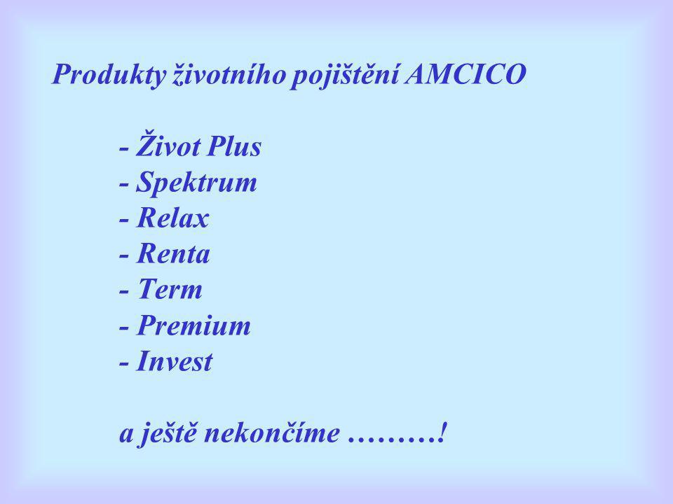 Produkty životního pojištění AMCICO - Život Plus - Spektrum - Relax - Renta - Term - Premium - Invest a ještě nekončíme ………!