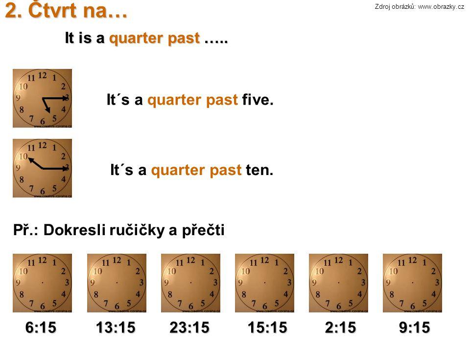 3.Půl… It is a half past ….. It´s a half past two.