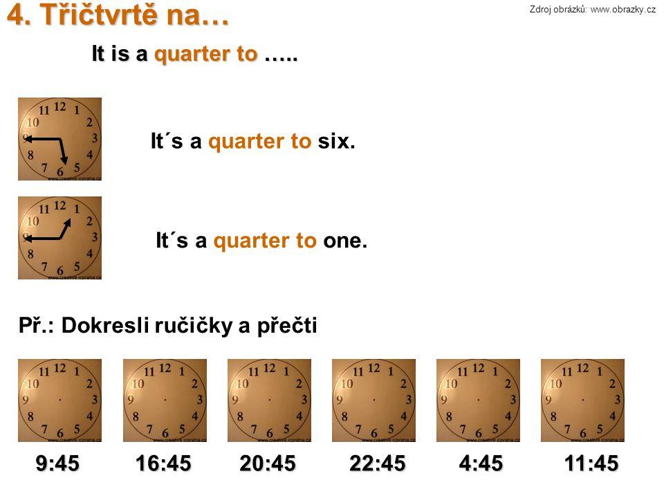 4.Třičtvrtě na… It is a quarter to ….. It´s a quarter to six.