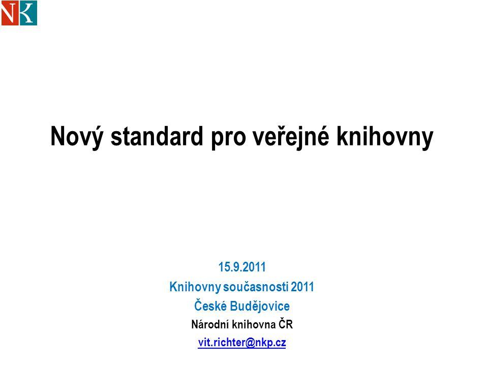Nový standard pro veřejné knihovny 15.9.2011 Knihovny současnosti 2011 České Budějovice Národní knihovna ČR vit.richter@nkp.cz