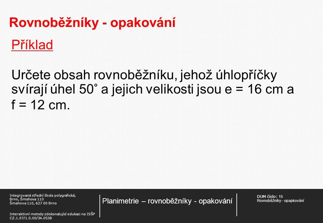 DUM číslo: 15 Rovnoběžníky - opapkování Planimetrie – rovnoběžníky - opakování Integrovaná střední škola polygrafická, Brno, Šmahova 110 Šmahova 110,
