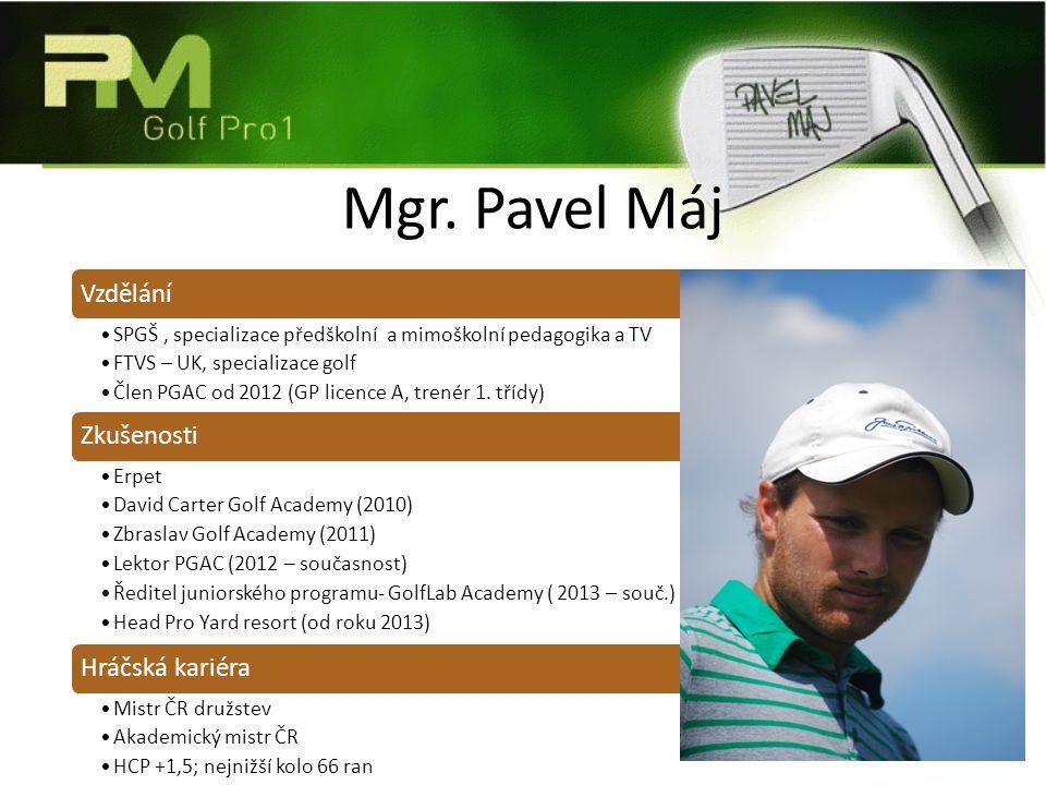 Mgr. Pavel Máj Vzdělání SPGŠ, specializace předškolní a mimoškolní pedagogika a TV FTVS – UK, specializace golf Člen PGAC od 2012 (GP licence A, trené