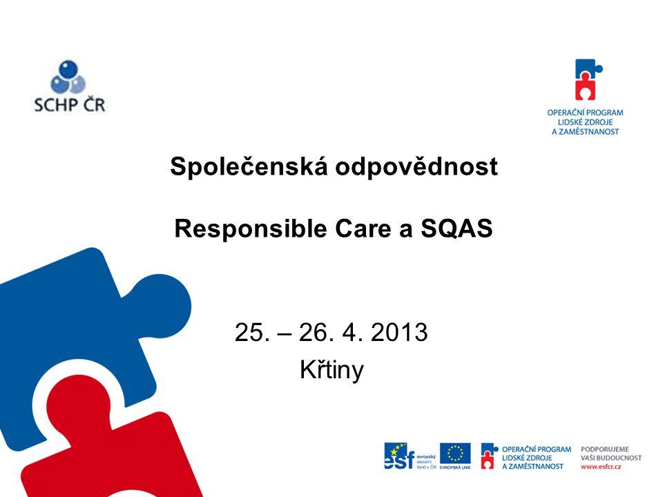 Společenská odpovědnost Responsible Care a SQAS 25. – 26. 4. 2013 Křtiny