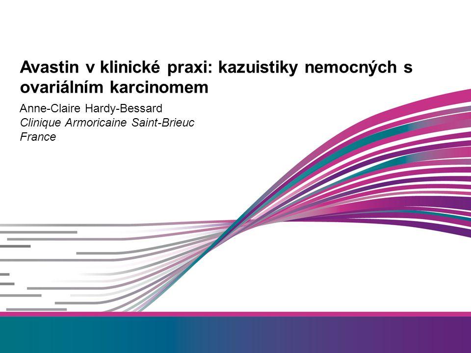 Anne-Claire Hardy-Bessard Clinique Armoricaine Saint-Brieuc France Avastin v klinické praxi: kazuistiky nemocných s ovariálním karcinomem